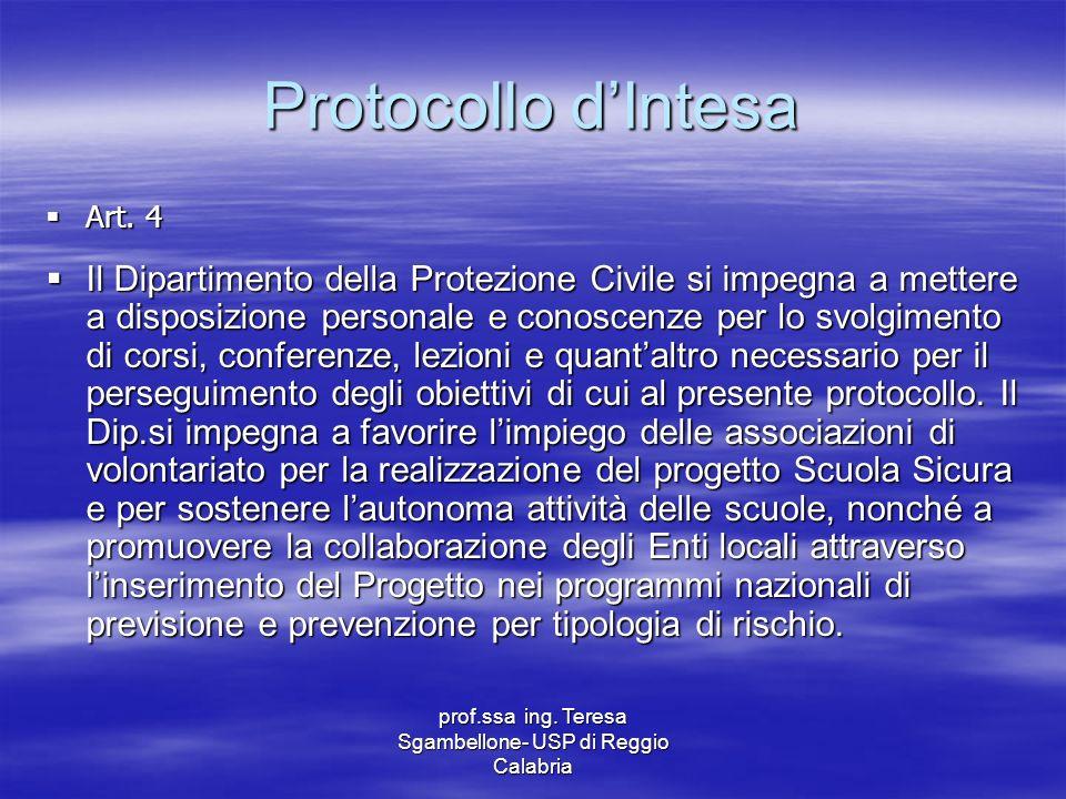 prof.ssa ing. Teresa Sgambellone- USP di Reggio Calabria Protocollo dIntesa Art. 4 Art. 4 Il Dipartimento della Protezione Civile si impegna a mettere