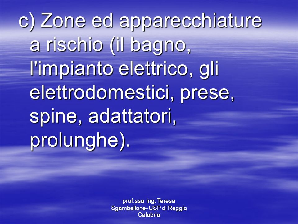 prof.ssa ing. Teresa Sgambellone- USP di Reggio Calabria c) Zone ed apparecchiature a rischio (il bagno, l'impianto elettrico, gli elettrodomestici, p