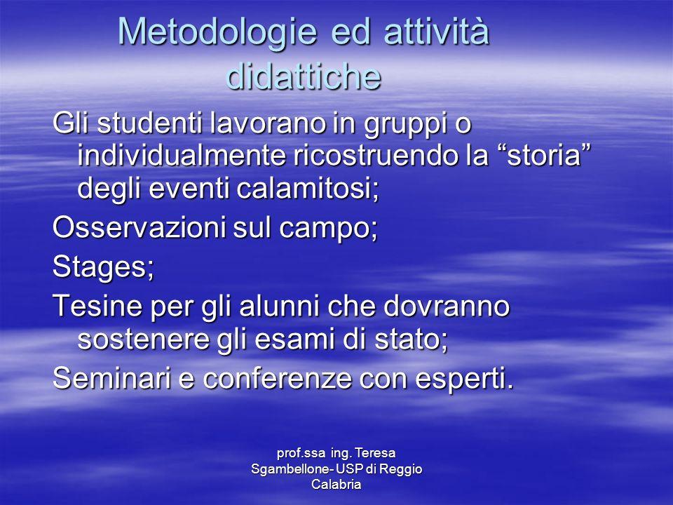 prof.ssa ing. Teresa Sgambellone- USP di Reggio Calabria Metodologie ed attività didattiche Gli studenti lavorano in gruppi o individualmente ricostru
