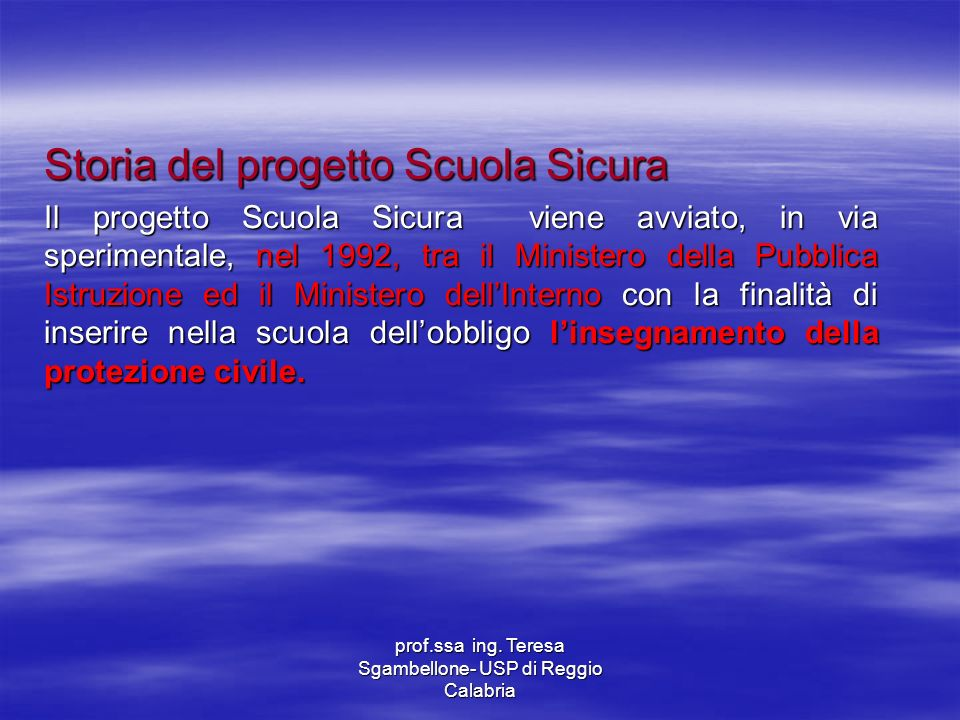 prof.ssa ing. Teresa Sgambellone- USP di Reggio Calabria Storia del progetto Scuola Sicura Il progetto Scuola Sicura viene avviato, in via sperimental