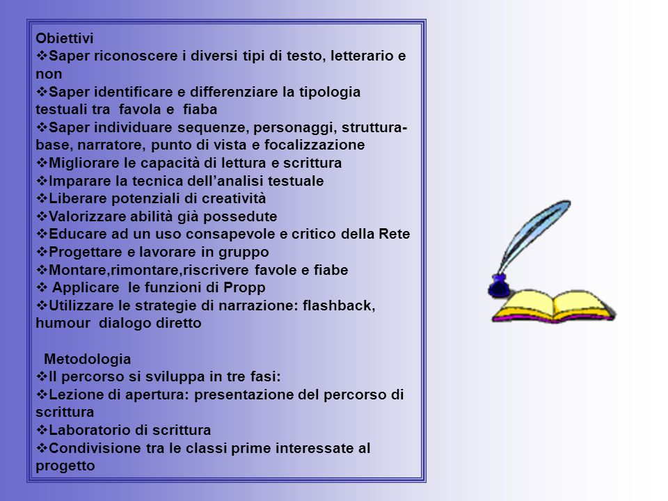 Obiettivi Saper riconoscere i diversi tipi di testo, letterario e non Saper identificare e differenziare la tipologia testuali tra favola e fiaba Sape
