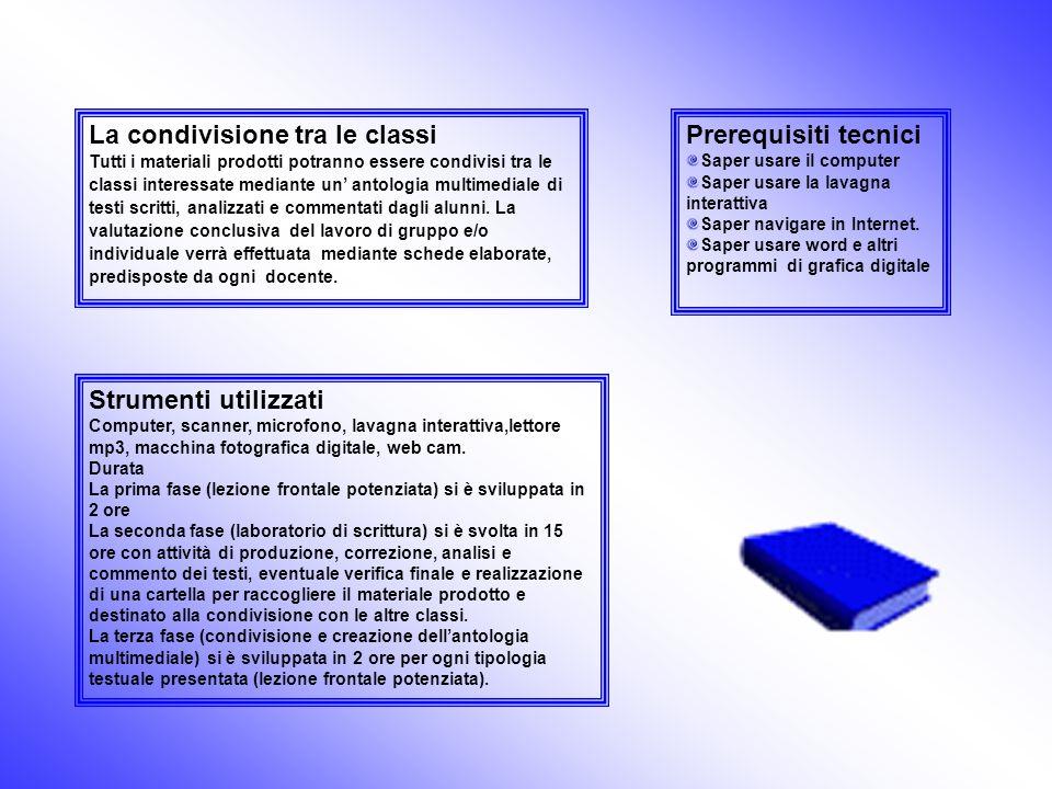 La condivisione tra le classi Tutti i materiali prodotti potranno essere condivisi tra le classi interessate mediante un antologia multimediale di tes