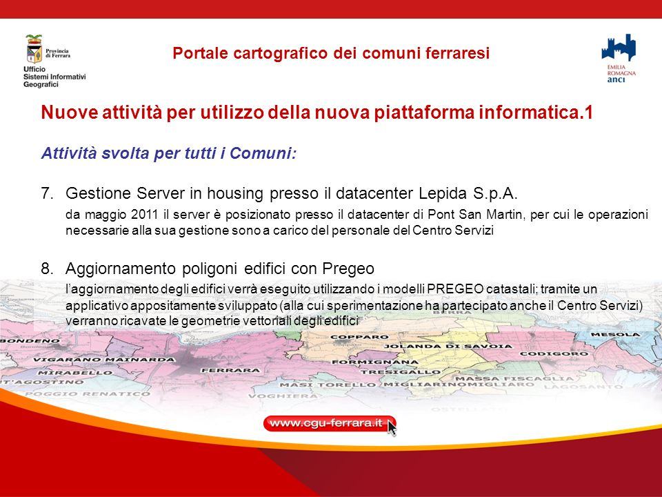Nuove attività per utilizzo della nuova piattaforma informatica.1 Attività svolta per tutti i Comuni: 7.Gestione Server in housing presso il datacenter Lepida S.p.A.