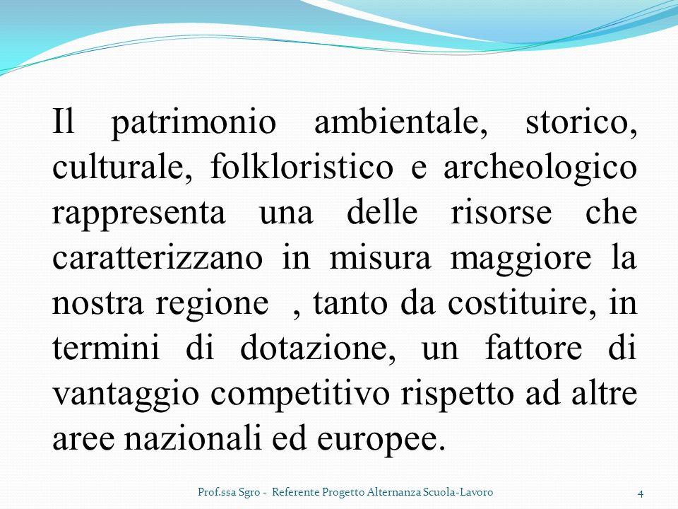Il patrimonio ambientale, storico, culturale, folkloristico e archeologico rappresenta una delle risorse che caratterizzano in misura maggiore la nostra regione, tanto da costituire, in termini di dotazione, un fattore di vantaggio competitivo rispetto ad altre aree nazionali ed europee.