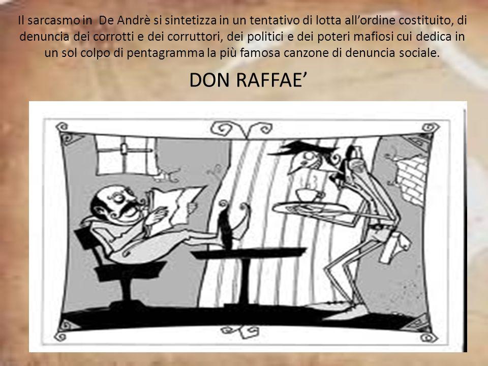 Il sarcasmo in De Andrè si sintetizza in un tentativo di lotta allordine costituito, di denuncia dei corrotti e dei corruttori, dei politici e dei pot