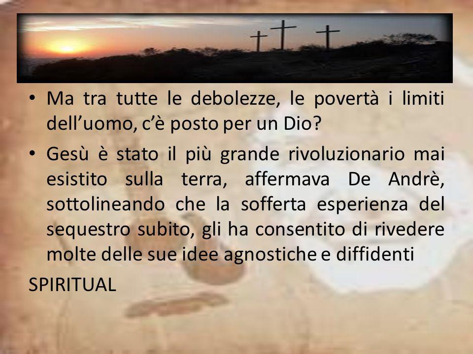 Ma tra tutte le debolezze, le povertà i limiti delluomo, cè posto per un Dio? Gesù è stato il più grande rivoluzionario mai esistito sulla terra, affe