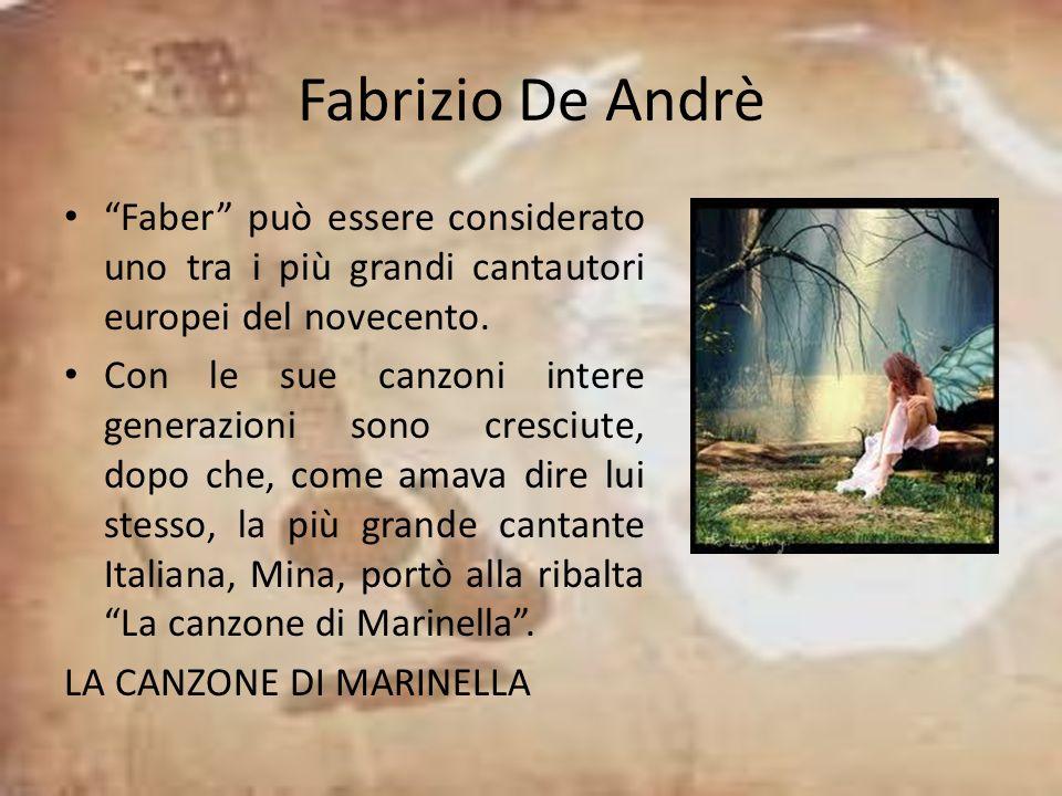 Fabrizio De Andrè Faber può essere considerato uno tra i più grandi cantautori europei del novecento. Con le sue canzoni intere generazioni sono cresc