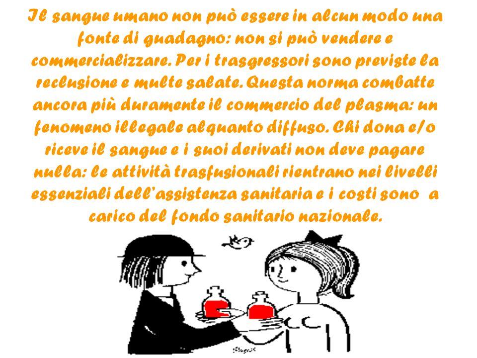 Il sangue umano non può essere in alcun modo una fonte di guadagno: non si può vendere e commercializzare. Per i trasgressori sono previste la reclusi