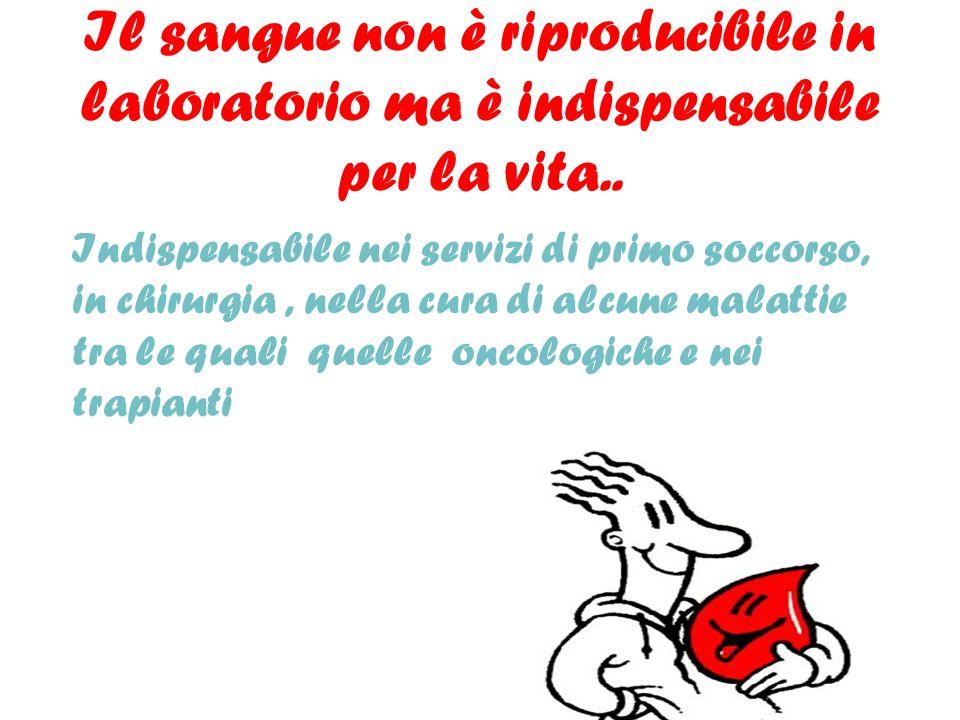 Il sangue non è riproducibile in laboratorio ma è indispensabile per la vita.. Indispensabile nei servizi di primo soccorso, in chirurgia, nella cura