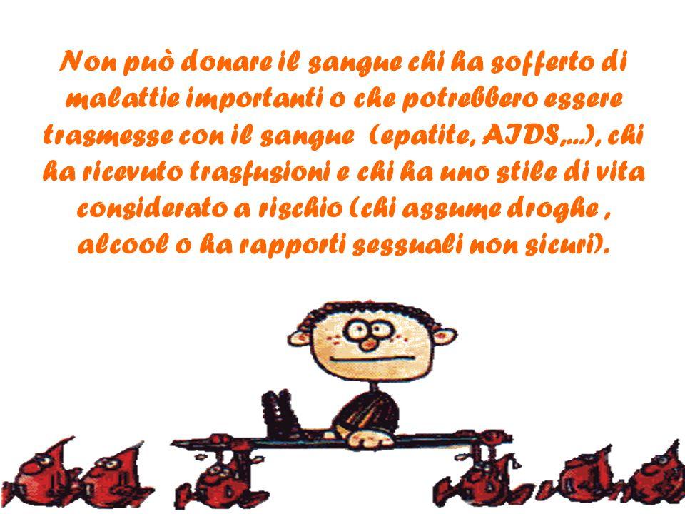 Non può donare il sangue chi ha sofferto di malattie importanti o che potrebbero essere trasmesse con il sangue (epatite, AIDS,...), chi ha ricevuto t