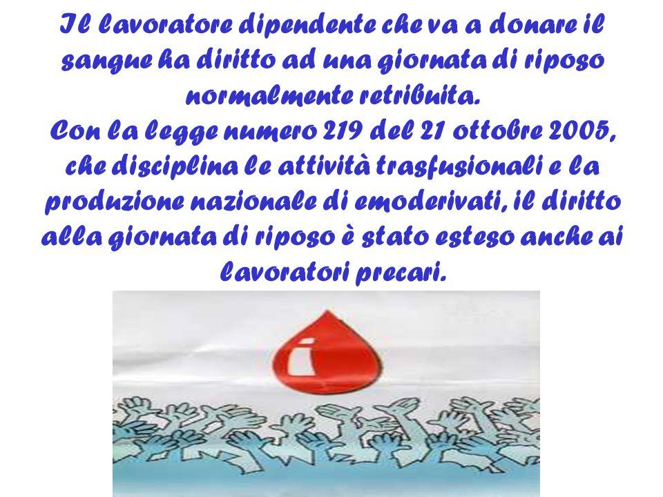 Il lavoratore dipendente che va a donare il sangue ha diritto ad una giornata di riposo normalmente retribuita. Con la legge numero 219 del 21 ottobre