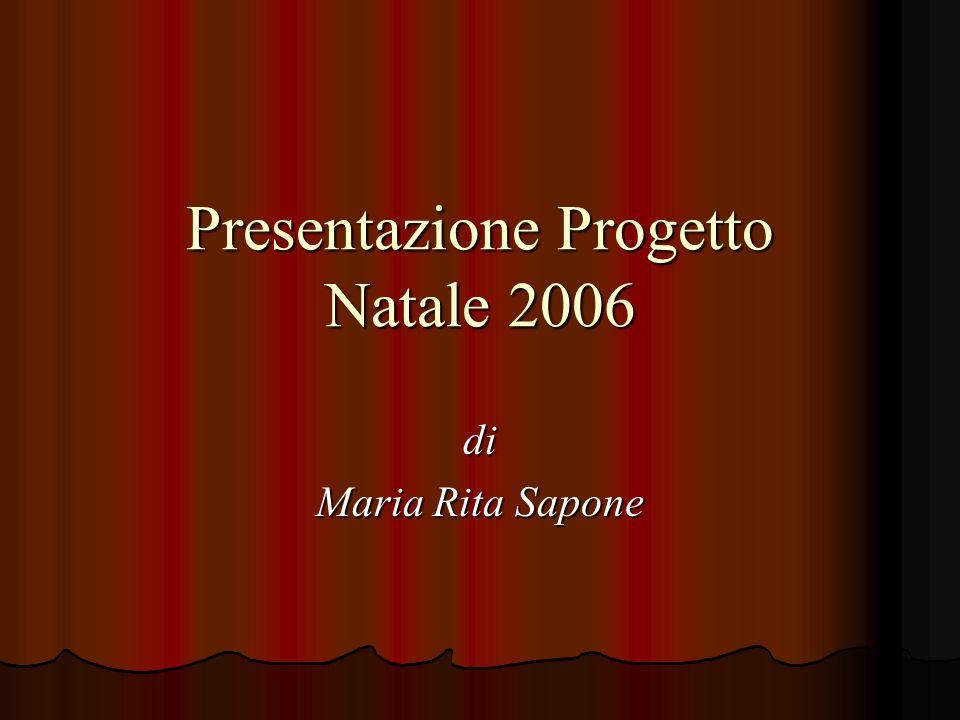 Presentazione Progetto Natale 2006 di Maria Rita Sapone