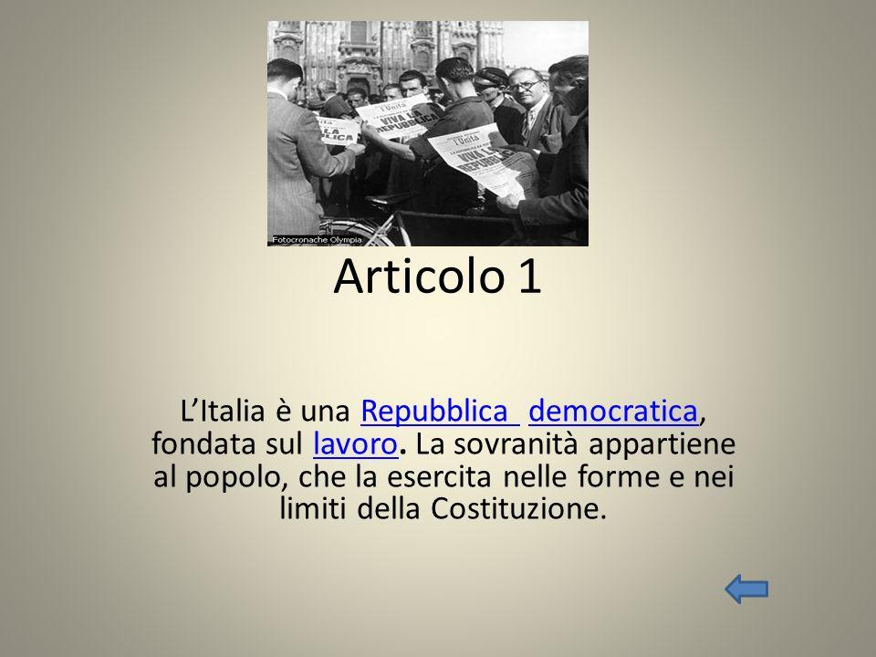 Articolo 1 LItalia è una Repubblica democratica, fondata sul lavoro. La sovranità appartiene al popolo, che la esercita nelle forme e nei limiti della