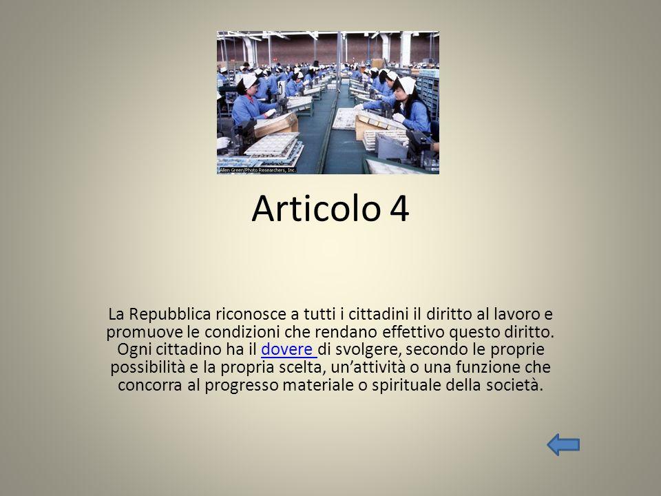 Articolo 4 La Repubblica riconosce a tutti i cittadini il diritto al lavoro e promuove le condizioni che rendano effettivo questo diritto. Ogni cittad