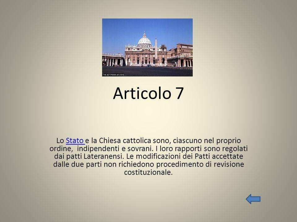 Articolo 7 Lo Stato e la Chiesa cattolica sono, ciascuno nel proprio ordine, indipendenti e sovrani. I loro rapporti sono regolati dai patti Lateranen