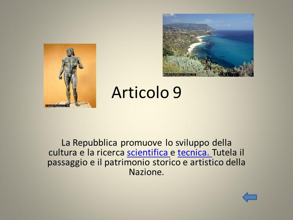 Articolo 9 La Repubblica promuove lo sviluppo della cultura e la ricerca scientifica e tecnica. Tutela il passaggio e il patrimonio storico e artistic