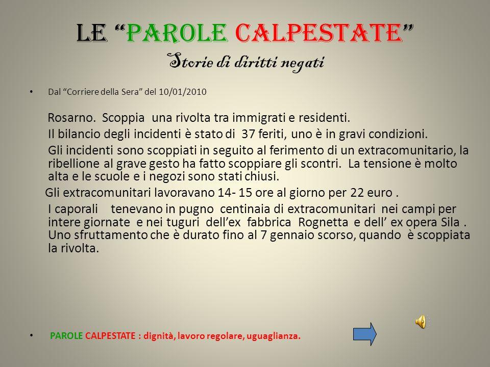 LE PAROLE CALPESTATE Storie di diritti negati Dal Corriere della Sera del 10/01/2010 Rosarno. Scoppia una rivolta tra immigrati e residenti. Il bilanc