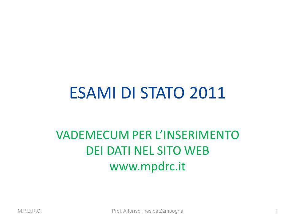 ESAMI DI STATO 2011 VADEMECUM PER LINSERIMENTO DEI DATI NEL SITO WEB www.mpdrc.it M.P.D.R.C.Prof. Alfonso Preside Zampogna1