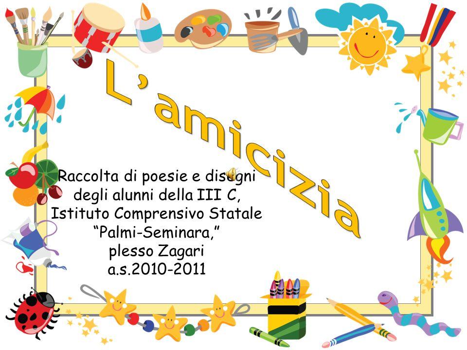 Raccolta di poesie e disegni degli alunni della III C, Istituto Comprensivo Statale Palmi-Seminara, plesso Zagari a.s.2010-2011