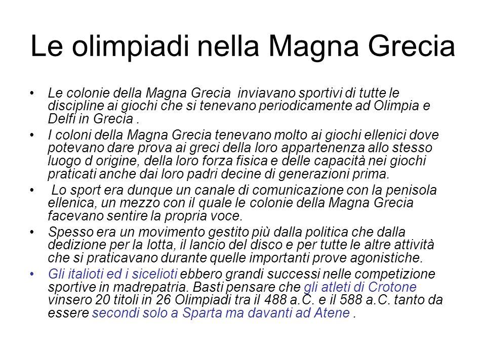 Le olimpiadi nella Magna Grecia Le colonie della Magna Grecia inviavano sportivi di tutte le discipline ai giochi che si tenevano periodicamente ad Ol
