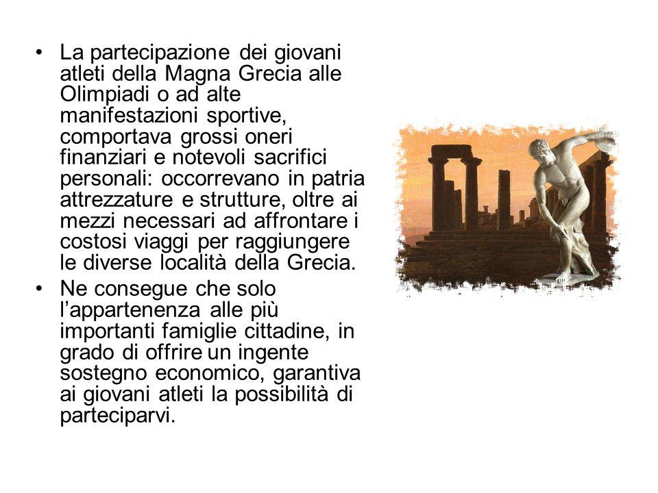 La partecipazione dei giovani atleti della Magna Grecia alle Olimpiadi o ad alte manifestazioni sportive, comportava grossi oneri finanziari e notevol