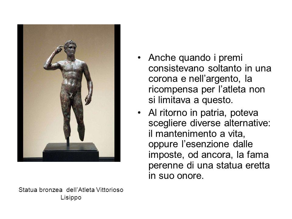 Statua bronzea dellAtleta Vittorioso Lisippo Anche quando i premi consistevano soltanto in una corona e nellargento, la ricompensa per latleta non si
