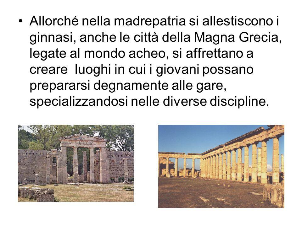 Allorché nella madrepatria si allestiscono i ginnasi, anche le città della Magna Grecia, legate al mondo acheo, si affrettano a creare luoghi in cui i