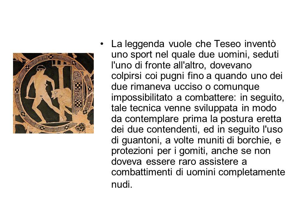 La leggenda vuole che Teseo inventò uno sport nel quale due uomini, seduti l'uno di fronte all'altro, dovevano colpirsi coi pugni fino a quando uno de