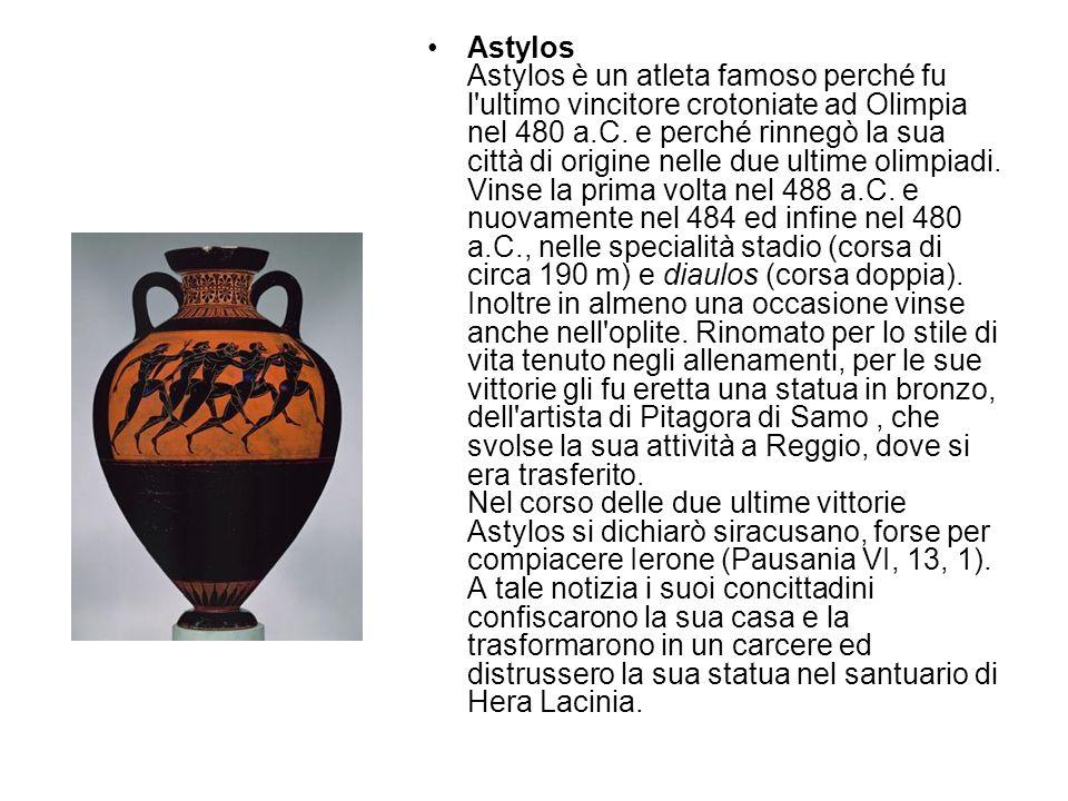 Astylos Astylos è un atleta famoso perché fu l'ultimo vincitore crotoniate ad Olimpia nel 480 a.C. e perché rinnegò la sua città di origine nelle due