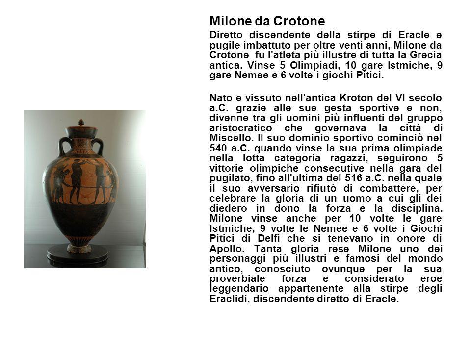 Milone da Crotone Diretto discendente della stirpe di Eracle e pugile imbattuto per oltre venti anni, Milone da Crotone fu l'atleta più illustre di tu
