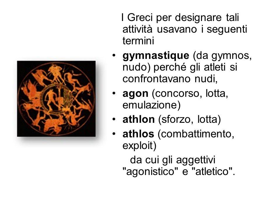 I Greci per designare tali attività usavano i seguenti termini gymnastique (da gymnos, nudo) perché gli atleti si confrontavano nudi, agon (concorso,