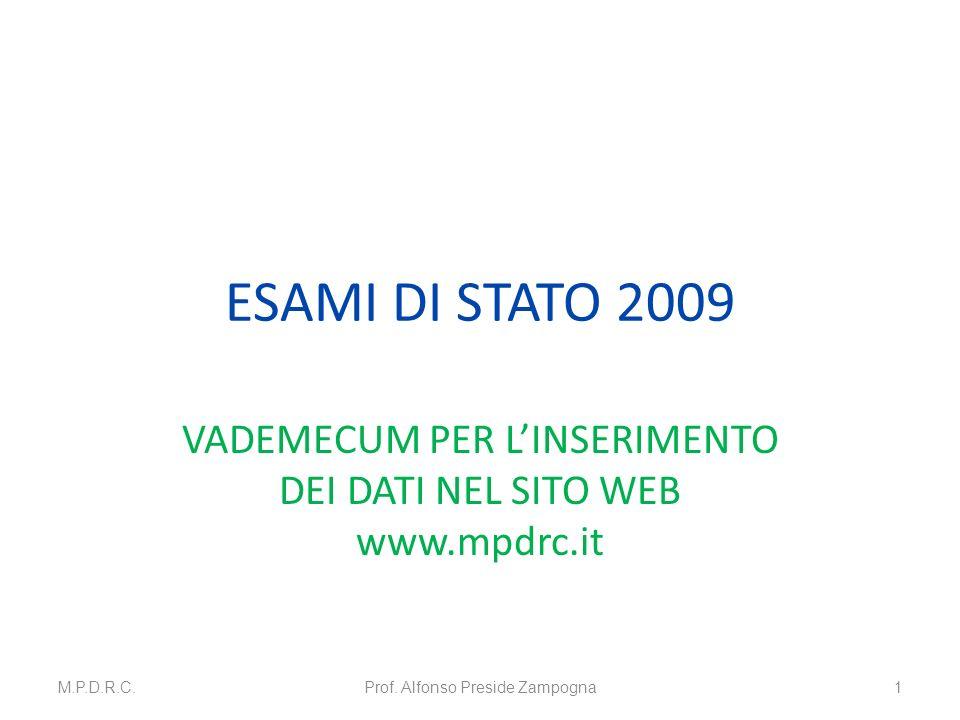 ESAMI DI STATO 2009 VADEMECUM PER LINSERIMENTO DEI DATI NEL SITO WEB www.mpdrc.it M.P.D.R.C.Prof.