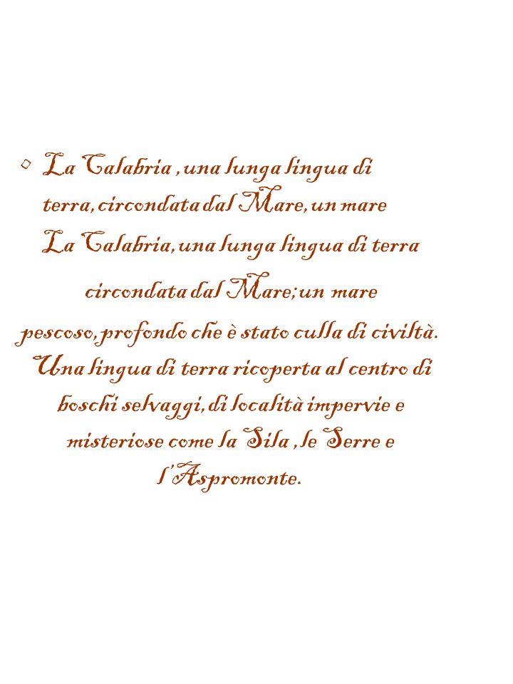 La Calabria,una lunga lingua di terra circondata dal Mare;un mare pescoso,profondo che è stato culla di civiltà.