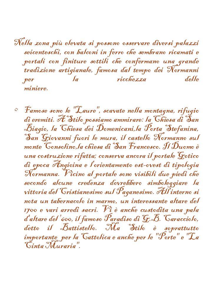 Stilo –Cenni storici Stilo, il cui nome deriva dal greco Stylos,in latino Stilume significa colonna, sorge alle radici del monte Consolino.Le origini