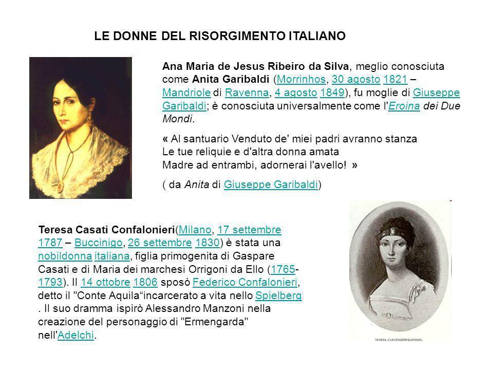 LE DONNE DEL RISORGIMENTO ITALIANO Ana Maria de Jesus Ribeiro da Silva, meglio conosciuta come Anita Garibaldi (Morrinhos, 30 agosto 1821 – Mandriole