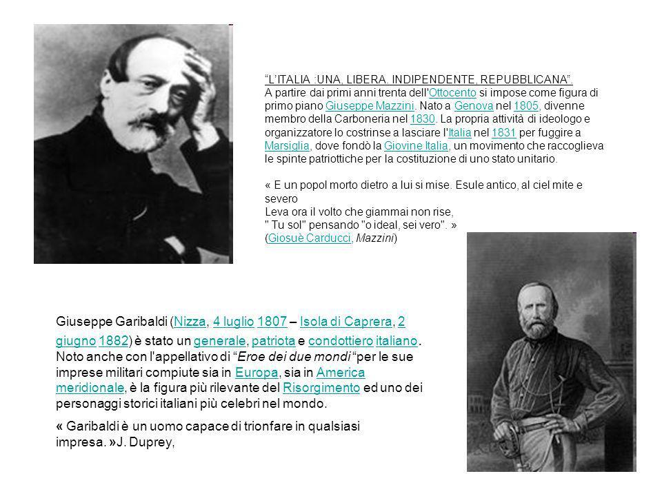 LITALIA :UNA, LIBERA. INDIPENDENTE, REPUBBLICANA. A partire dai primi anni trenta dell'Ottocento si impose come figura di primo piano Giuseppe Mazzini