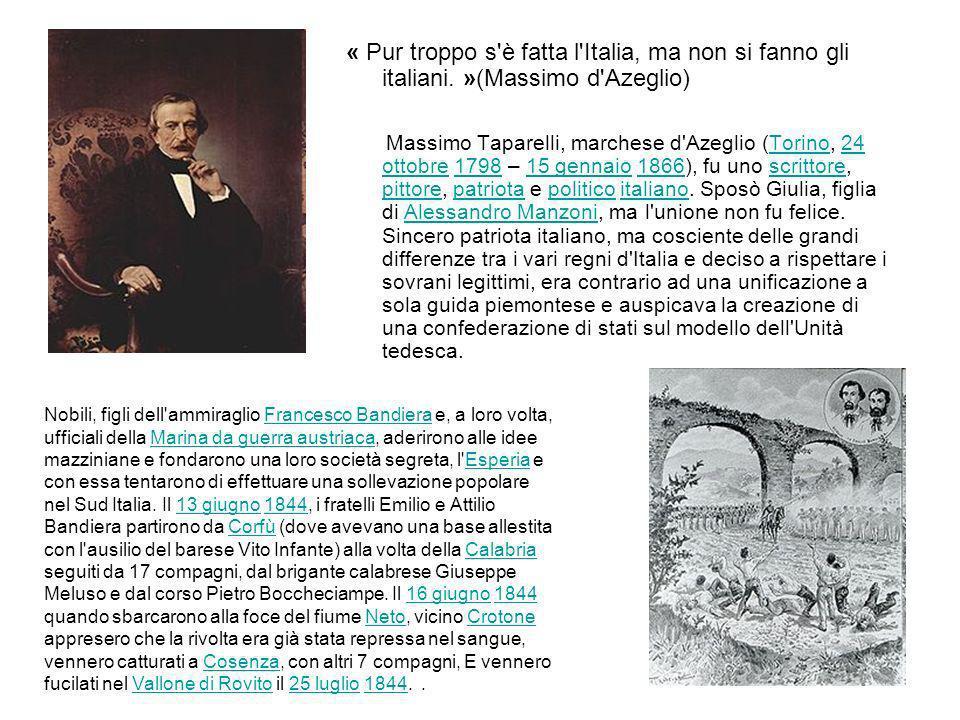« Pur troppo s'è fatta l'Italia, ma non si fanno gli italiani. »(Massimo d'Azeglio) Massimo Taparelli, marchese d'Azeglio (Torino, 24 ottobre 1798 – 1