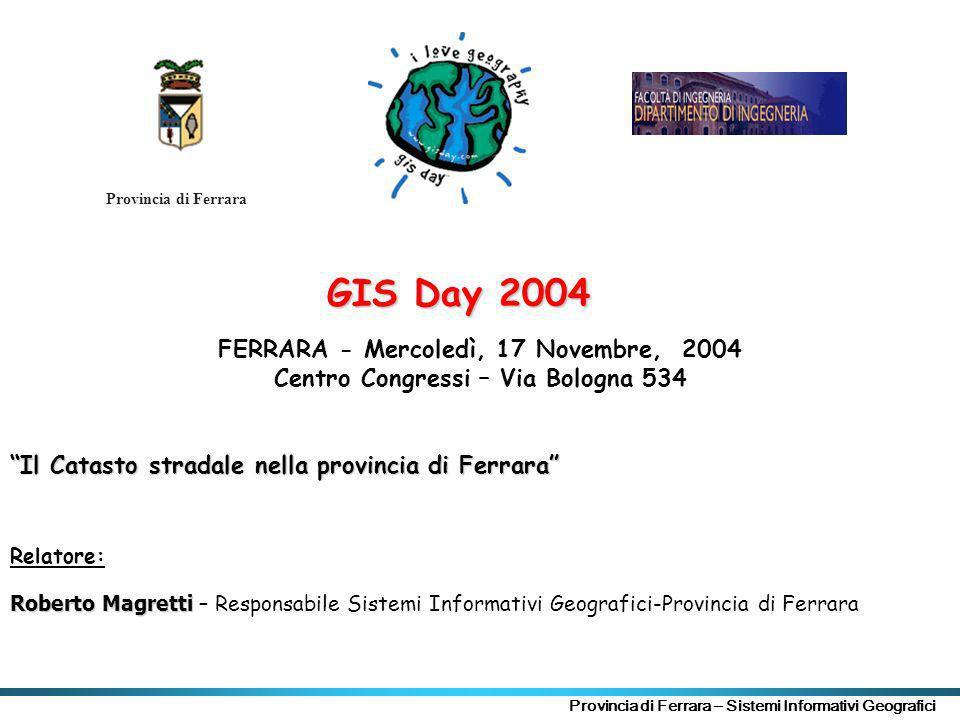 Provincia di Ferrara - Sistemi Informativi Geografici2 Il Catasto stradale nella Provincia di Ferrara Ufficio Sistemi Informativi Geografici Ufficio traffico segnaletica sicurezza stradale A CURA DI: 17 novembre 2004