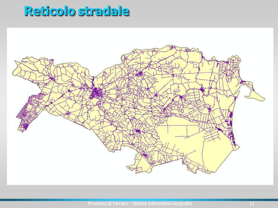 Provincia di Ferrara - Sistemi Informativi Geografici11 Reticolo stradale