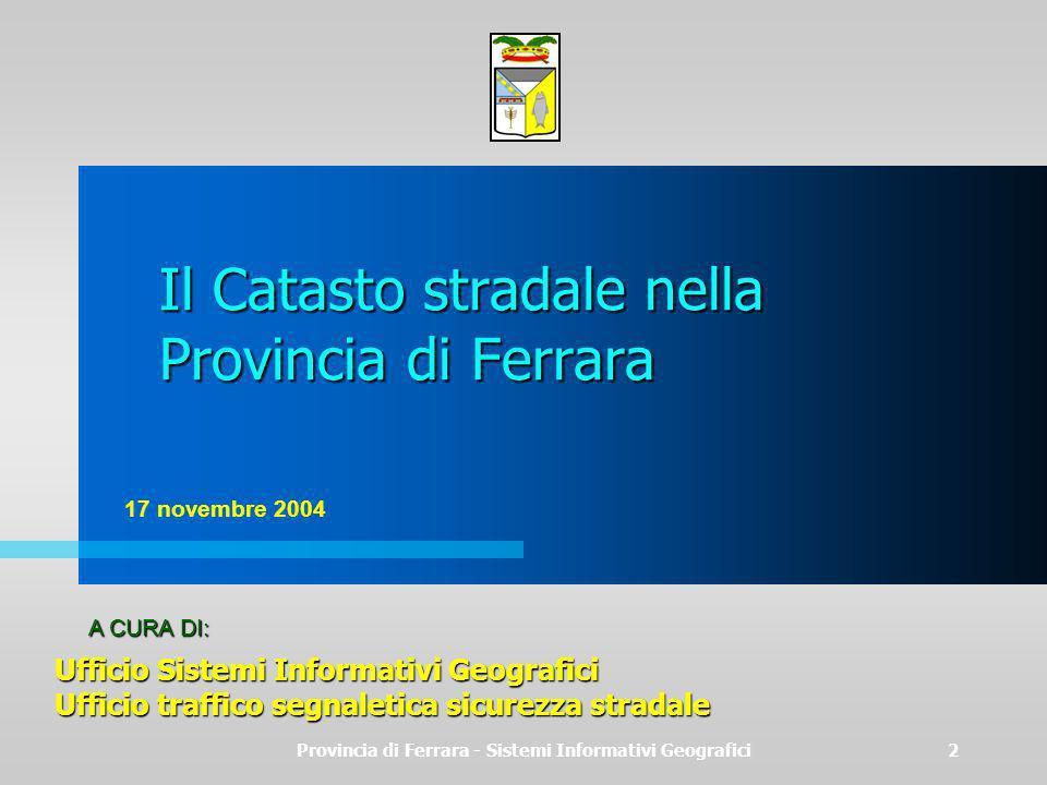 Provincia di Ferrara - Sistemi Informativi Geografici2 Il Catasto stradale nella Provincia di Ferrara Ufficio Sistemi Informativi Geografici Ufficio t