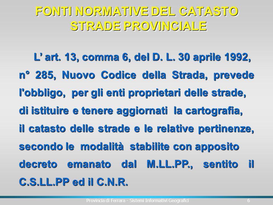 Provincia di Ferrara - Sistemi Informativi Geografici7 BASE ALFANUMERICA BASE ALFANUMERICA BASECARTOGRAFICA DOCUMENTI SFONDORASTER DATABASE(RELAZIONALE) IMMAGINI E FOTOGRAFIE FOTOGRAFIE ELABORATIGRAFICIVETTORIALE INFORMAZIONI SPECIFICHE DEGLI ELEMENTI CATASTO STRADALE