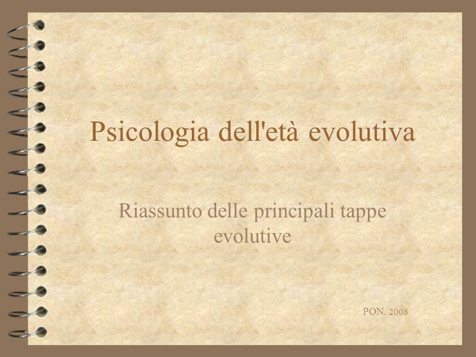 PON. 2008 Psicologia dell'età evolutiva Riassunto delle principali tappe evolutive