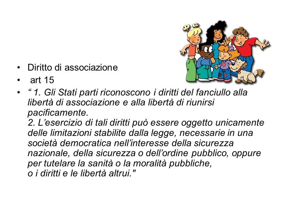 Diritto di associazione art 15 1. Gli Stati parti riconoscono i diritti del fanciullo alla libertà di associazione e alla libertà di riunirsi pacifica