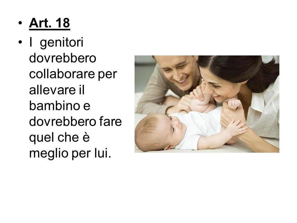 Art. 18 I genitori dovrebbero collaborare per allevare il bambino e dovrebbero fare quel che è meglio per lui.