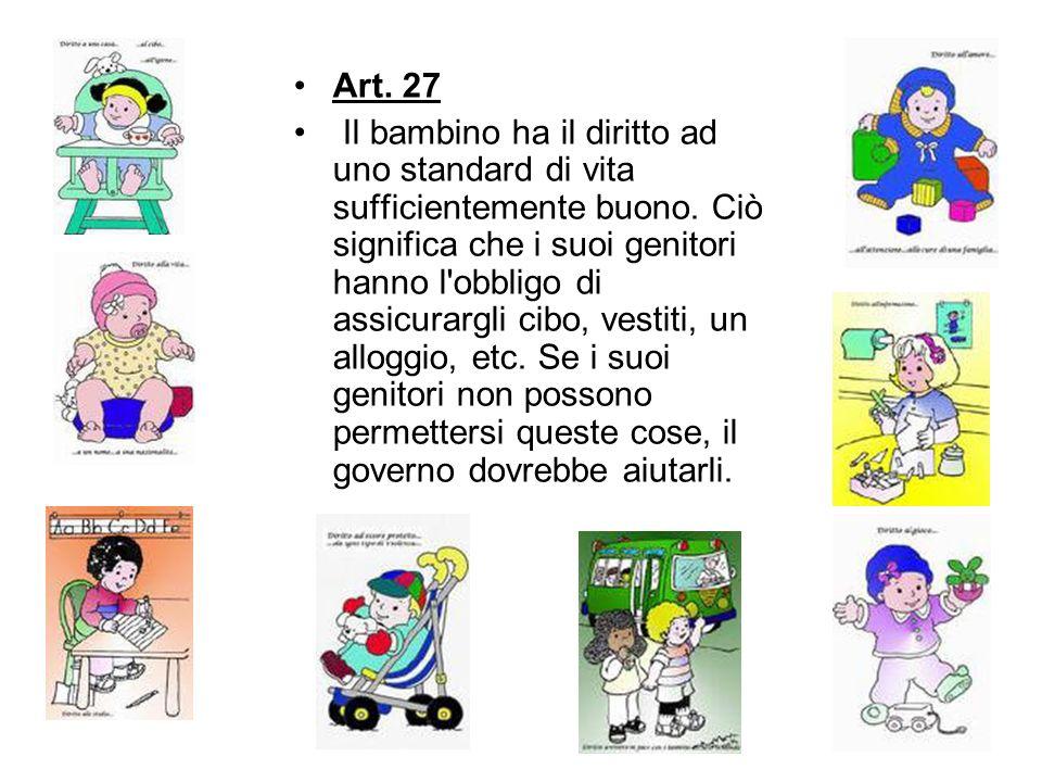 Art. 27 Il bambino ha il diritto ad uno standard di vita sufficientemente buono. Ciò significa che i suoi genitori hanno l'obbligo di assicurargli cib