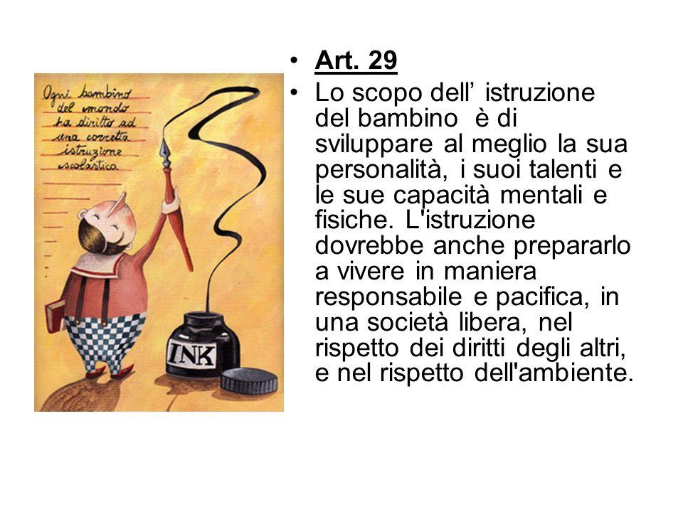 Art. 29 Lo scopo dell istruzione del bambino è di sviluppare al meglio la sua personalità, i suoi talenti e le sue capacità mentali e fisiche. L'istru