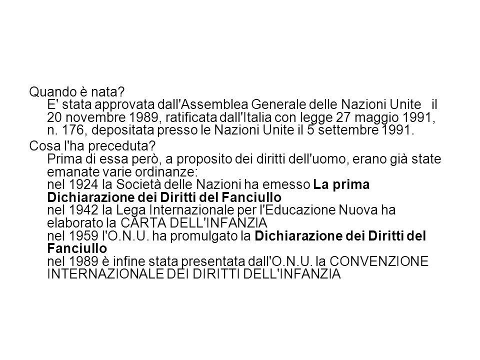 Quando è nata? E' stata approvata dall'Assemblea Generale delle Nazioni Unite il 20 novembre 1989, ratificata dall'Italia con legge 27 maggio 1991, n.