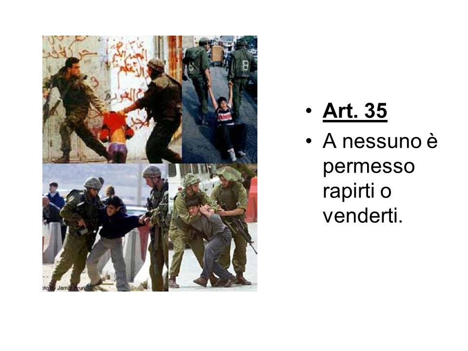 Art. 35 A nessuno è permesso rapirti o venderti.
