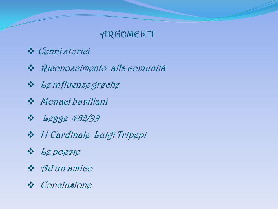 ARGOMENTI Cenni storici Riconoscimento alla comunità Le influenze greche Monaci basiliani Legge 482/99 I l Cardinale Luigi Tripepi Le poesie Ad un ami