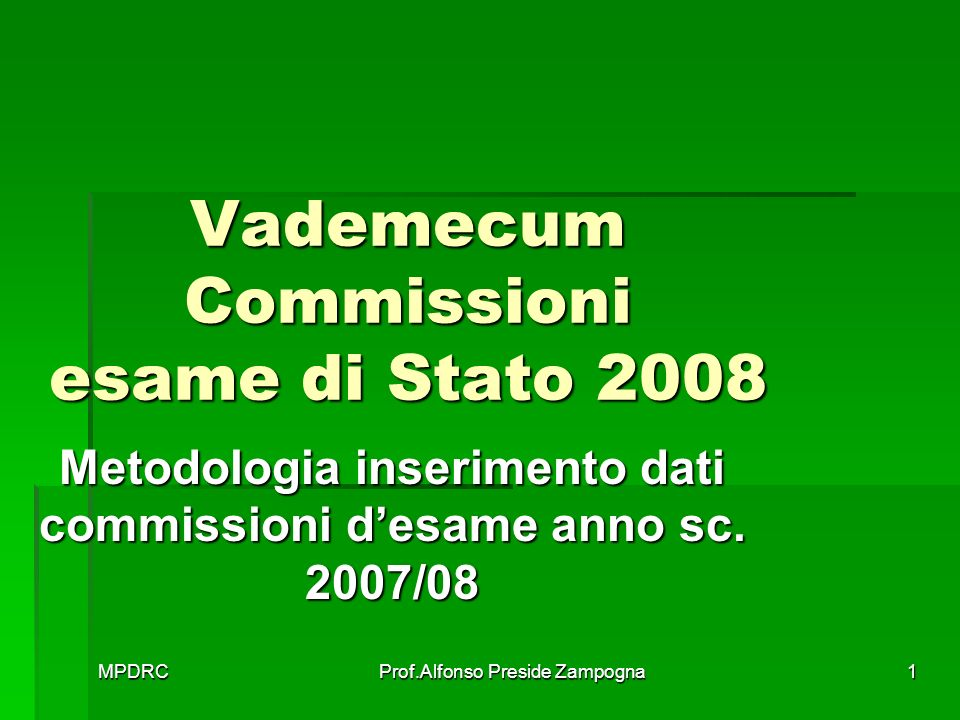 MPDRCProf.Alfonso Preside Zampogna1 Vademecum Commissioni esame di Stato 2008 Metodologia inserimento dati commissioni desame anno sc.